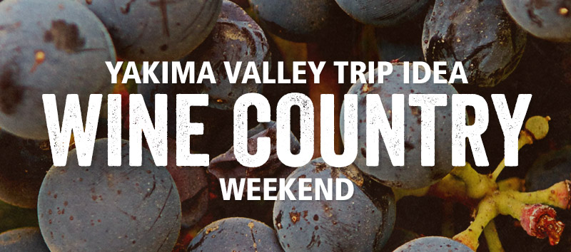 Yakima Valley Wine Tasting Weekend Trip Idea